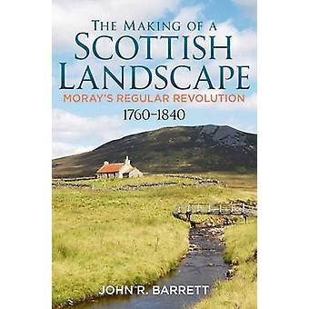 The Making of a Scottish Landscape - Moray's Regular Revolution 1760-1
