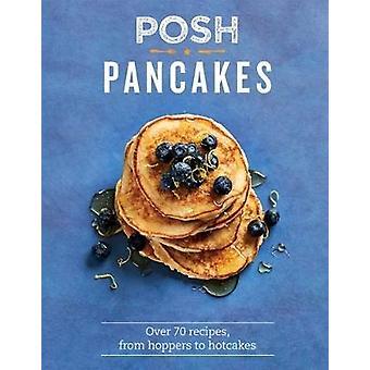 Posh pannkakor - över 70 recept - från trattar till hotcakes av Sue Quin