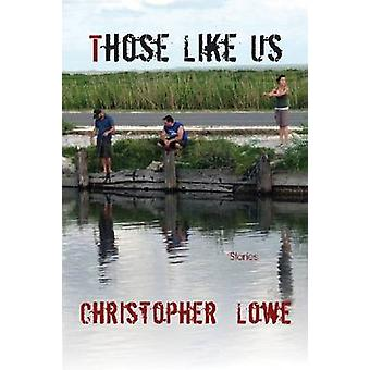 Those Like Us by Christopher Lowe - 9781936205387 Book