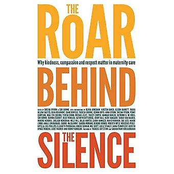The Roar Behind the Silence: Why kindness, compassion and respect matter in maternity care