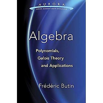 Algebra: Wielomiany, teorii Galois i aplikacji