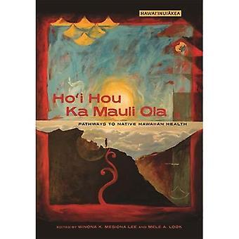 Ho voin Hou Ka Mauli Ola: reitit Native Havaiji terveydelle (Hawai'inuiakea)