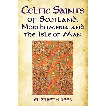 Celtic Saints of Scotland - Northumbria and the Isle of Man by Elizab