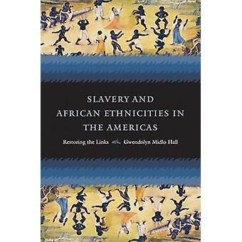 Slavery and African Ethnicities in the Americas by Hall & Gwendolyn Midlo
