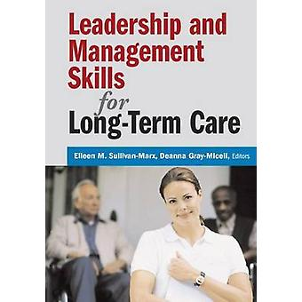 Leadership and Management Skills for LongTerm Care by SullivanMarx & Eileen M.