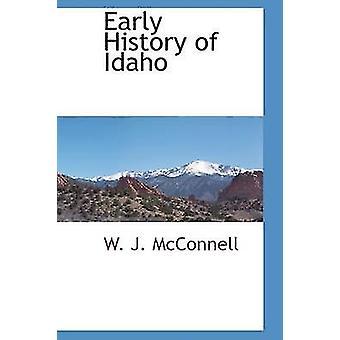Frühe Geschichte von Idaho durch McConnell & W. J.