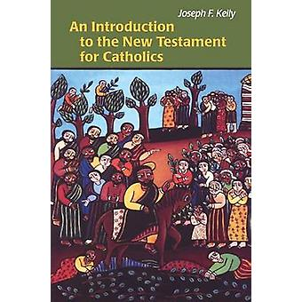 Introduction to the New Testament for Catholics by Kelly & Joseph F
