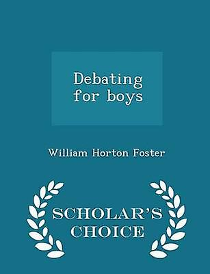 Debating for boys  Scholars Choice Edition by Foster & William Horton