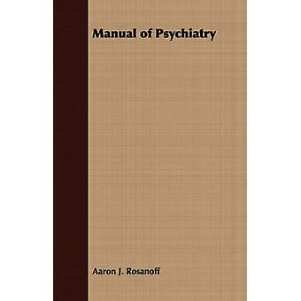 Manual of Psychiatry by Rosanoff & Aaron J.