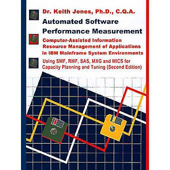 Automated Software Performance Measurement ComputerAssisted Information Resource Management of Applications in IBM Mainframe System Environments by Jones & Keith A.