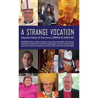 A Strange Vocation Independent Bishops Tell Their Stories by Bate & Alistair
