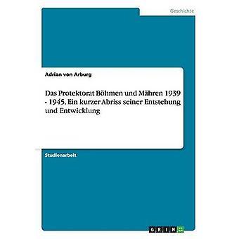 Das Protektorat Bhmen und Mhren 1939 1945. Ein programmet Abriss notfartøj Entstehung und Entwicklung af von Arburg & Adrian