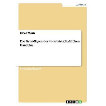 Die Grundlagen des volkswirtschaftlichen Handelns by Winzer & Simon