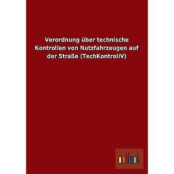 Verordnung ber technische Kontrollen von Nutzfahrzeugen auf der Strae TechKontrollV por ohne Autor