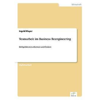 Teamarbeit im Business ReengineeringErfolgsfaktoren erkennen und frdern by Mayer & Ingrid
