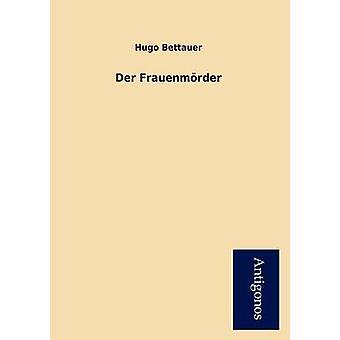 Der Frauenm Rder by Bettauer & Hugo