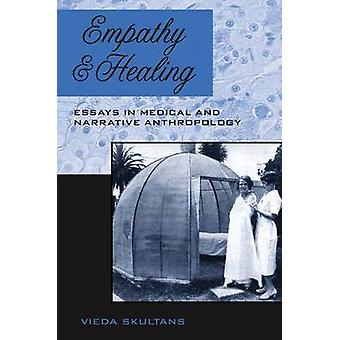 Empathy and Healing - Essays in Medical and Narrative Anthropology by
