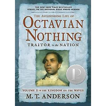 The Astonishing Life of Octavian Nothing - Traitor to the Nation Volu