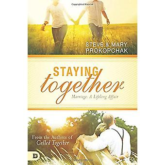 Staying Together - Marriage - A Life Long Afair by Steve & Mary Prokopc
