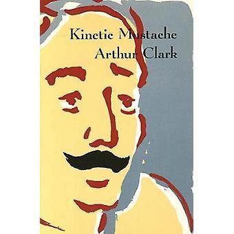 Kinetic Mustache by Arthur Clark - 9780919890992 Book