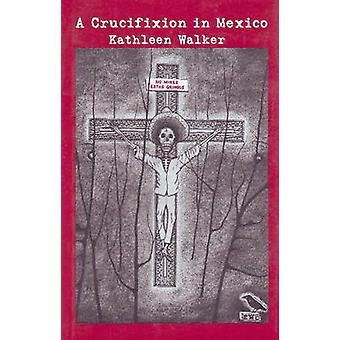 Crucifixion in Mexico by Kathleen Walker - 9780930773526 Book