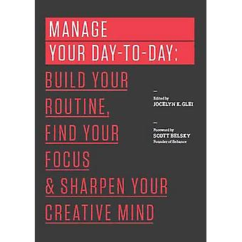 Manage Your Day-to-Day - Build Your Routine - Find Your Focus - and Sh