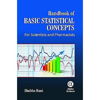 Handbook of Basic Statistical Concepts - For Scientists and Pharmacist