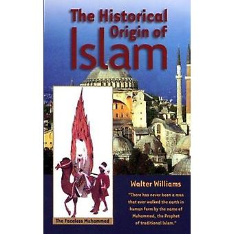 The Historical Origin of Islam by Walter Williams - 9781881040514 Book