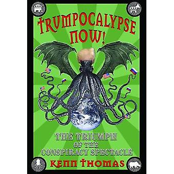 Trumpocalypse Now! - The Triumph of the Conspiracy Spectacle by Kenn T