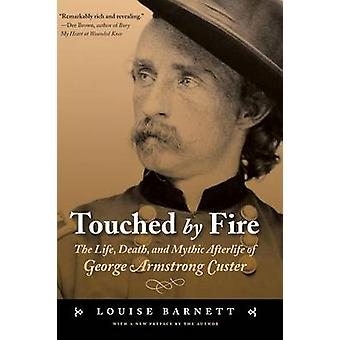 Touched by Fire - The Life - Death - and Mythic Afterlife of George Ar