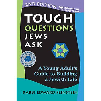 Tough Questions Jews Ask - A Young Adult's Guide to Building a Jewish