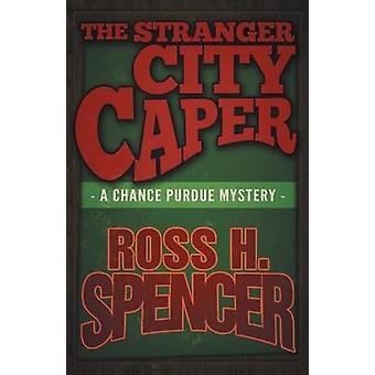 The Stranger City Caper The Chance Purdue Series  Book Three by Spencer & Ross H.