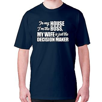Mens funny t-shirt slogan tee novelty humour hilarious -  In my house I'm the boss, my wife is just the decision maker.
