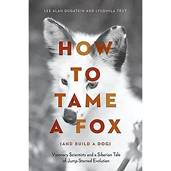 How to Tame a Fox and Build a Dog by Lee Alan Dugatkin