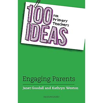 100 Ideas for Primary Teachers Engaging Parents by Janet Goodall