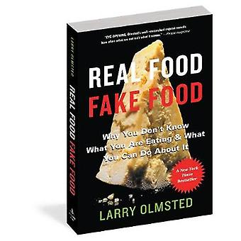 Real FoodFake Food Why You Dont Know What Youre Eating and What You Can Do About It by Olmsted & Larry