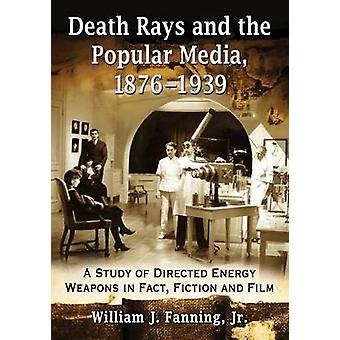 Death Rays and the Popular Media - 1876-1939 - A Study of Directed Ene