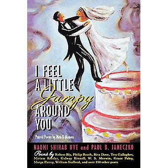 I Feel a Little Jumpy Around You Paired Poems by Men  Women by Nye & Naomi Shihab