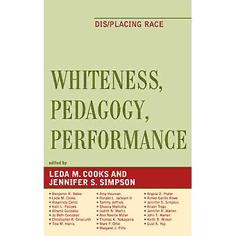 Whiteness Pedagogy Performance DisPlacing Race by Cooks & Leda M.