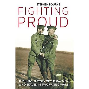 Fighting Proud - The Untold Story of the Gay Men Who Served in Two Wor