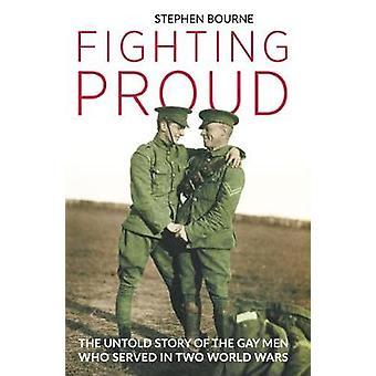 Combattimento orgoglioso - la storia di Untold di uomini Gay che ha servito in due Wor