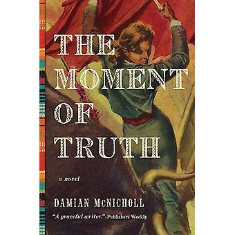 The Moment of Truth - A Novel by Damian McNicholl - 9781681777382 Book