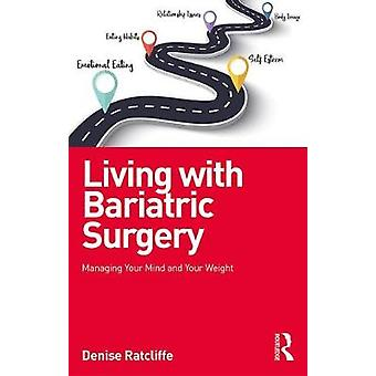 Living with Bariatric Surgery - Managing your mind and your weight by