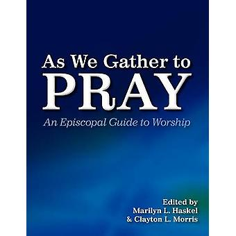 As We Gather to Pray An Episcopal Guide to Worship by Haskel & Marilyn L.