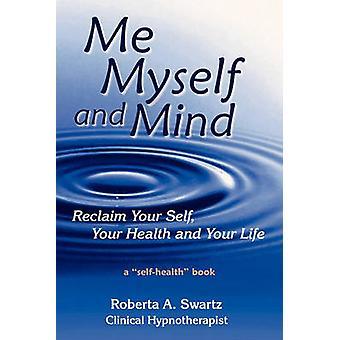 Me Myself and Mind by Swartz & Roberta A.