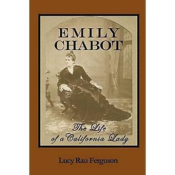 Emily Chabot The Life of a California Lady by Ferguson & Lucy Rau