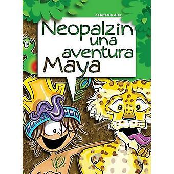 Neopalzin Una Aventura Maya by Diaz & Estefania