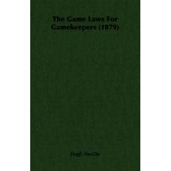 The Game Laws for Gamekeepers 1879 by Neville & Hugh