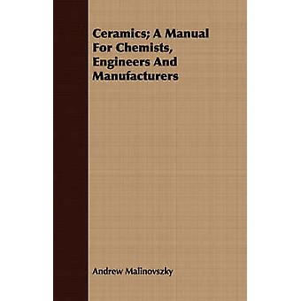 Ceramics A Manual For Chemists Engineers And Manufacturers by Malinovszky & Andrew