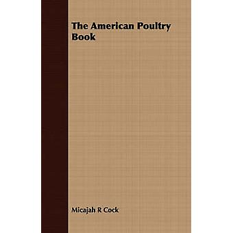 The American Poultry Book by Cock & Micajah R